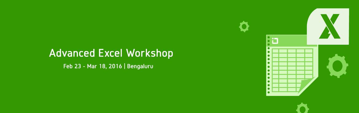 Book Online Tickets for Advanced Excel Workshop in Bangalore Mar, Bengaluru. Exclusive Advanced Excel Workshop in Bangalore Be an Microsoft®Excel®Pro in Just 2 days Our Advanced Excel courses will arm you with the knowledge of how to use Excel more effectively and efficiently and ultimately help you