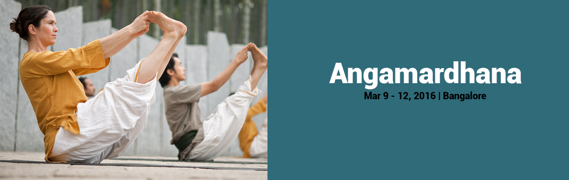 "Book Online Tickets for Angamardhana|9-12 March|Marathahalli, Bengaluru. Angamardana, a fitness system rooted in yoga, offers everyone the opportunity to invigorate the body and reach peak physical and mental health. ""Angamardana"" means gaining complete mastery over the limbs, organs, and other parts of the bo"
