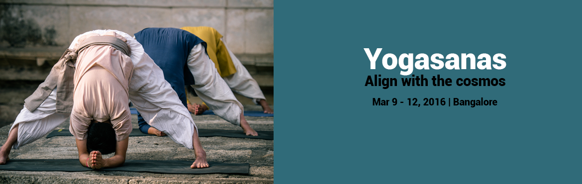 Book Online Tickets for Yogasanas - Align with the cosmos| 9 - 1, Bengaluru. Yogasanas, transform the body and mind into a possibility for ultimate well-being. Yogasanas are not exercises, but rather very subtle processes to manipulate one's energy in a particular direction. By consciously forming the body into a certai
