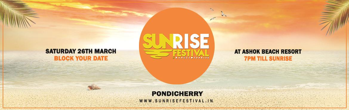 Book Online Tickets for Sunrise Festival, Pondicherr. Event got Postponed, date would be confirmed shortly.    Sunrise Festival is India's first experiential beach party which starts at dusk and ends at dawn which gives you an opportunity to break away from the mundane routine of your da