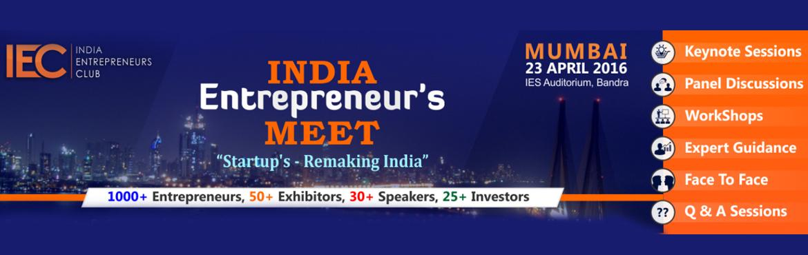 Book Online Tickets for India Entrepreneurs Meet - Mega Event, Mumbai. OVERVIEW India Entrepreneurs Meet is an annual conference cum exhibition of India Entrepreneurs Club attended by 1000+ aspiring, startups and mid level Entrepreneurs. Its an event to learn, network and share knowledge amognst the entrepreneurial comm