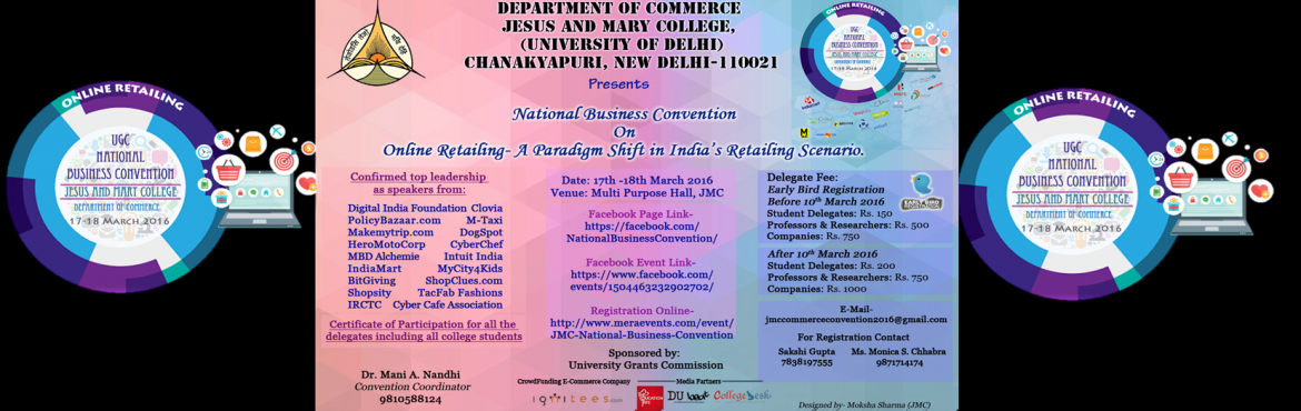 Book Online Tickets for JMC National Business Convention, NewDelhi. Department of Commerce, Jesus and Mary College is organizing a National Business Convention sponsored by the University Grants Commission on 17th and 18th March 2016. The aim of this business convention is to understand about the story of online reta