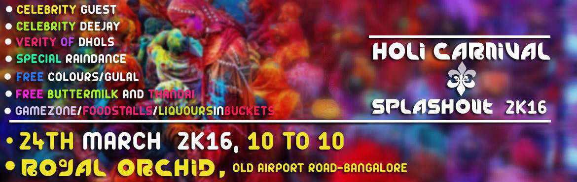 Book Online Tickets for Holi Carnival Splash Out 2k16, Bengaluru. Celebrity guest(Bollywood ) Celebrity DJ (8 DJ) Dhols Rain dance  Colors Drinks and food(alcoholic) Fashion show Dance India dance (dance performance)   Free butter milk and thandai
