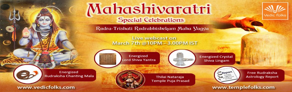 Book Online Tickets for Mahashivaratri Special Celebrations Rudr, Chennai. Mahashivaratri Special Celebrations – Rudra-Trishati Rudrabhisekam Maha Yagya  Schedule: March 7th 2016 @10 PM to 3 AM IST  Shubh Maha Shivaratri!  Mahashivaratri, takes place in the lunar month of Magha / Phalgun and this is the night when the