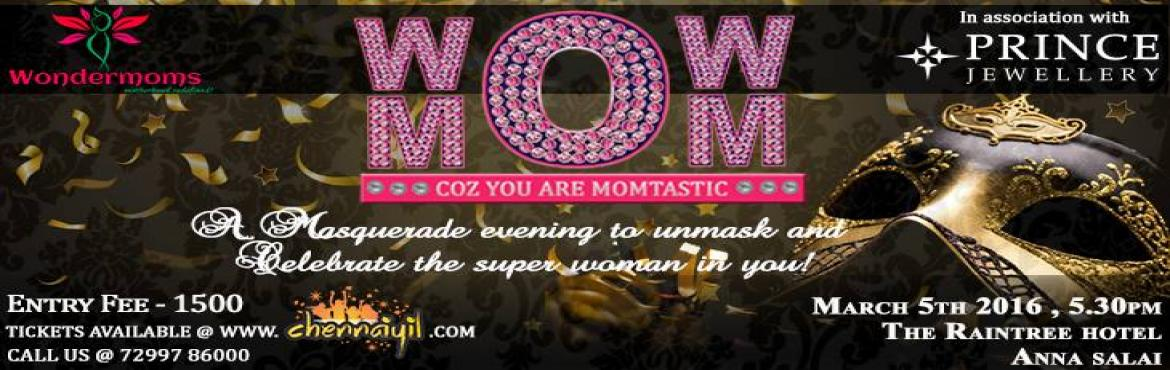 "Book Online Tickets for WOW MOM 2016 - Dance Event in Chennai, Chennai. On the occasion of international women's day, Wonder moms presents their most awaited signature annual event ""WOWMOM"", a masquerade theme party that signifies the many roles that we women adorn. Come and join us for an evening"