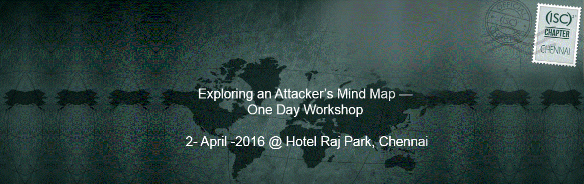 Book Online Tickets for (ISC)2 Chennai Chapter- Exploring  Attac, Chennai.                                        (ISC)2 Chennai Chapter Exploring an Attacker\'s Mind Map- Insight to Attack and exploitation techniques and Mem