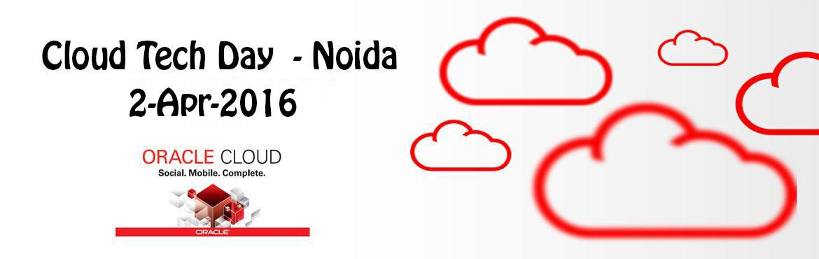 Book Online Tickets for Cloud TechDay - Noida, Noida.     Time   Session Title   Speaker     9.00 to 9:30 AM   Registration     9:30 to 10:00 AM   North India Chapter & OTNYathra 2016 Updates   Aman/Navneet/Deepak     10:00 to 11:15 AM   Manage the Modern Cloud using Oracle Management Clou