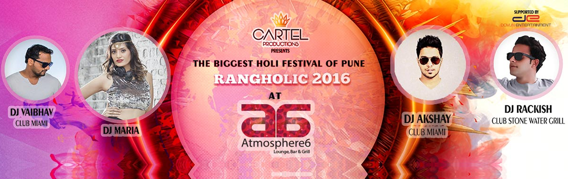 Book Online Tickets for RANGHOLIC 2016, Pune. Here comes the biggest Holi festival in Pune RANGHOLIC 2016. Celebrate holi in style with the best scenic view of the city at ATMOSPHERE 6 and the best artist line-ups Dj Akshay & Dj Vaibhav (Resident at club MIaMI) Dj Rackish (Resident at Stone