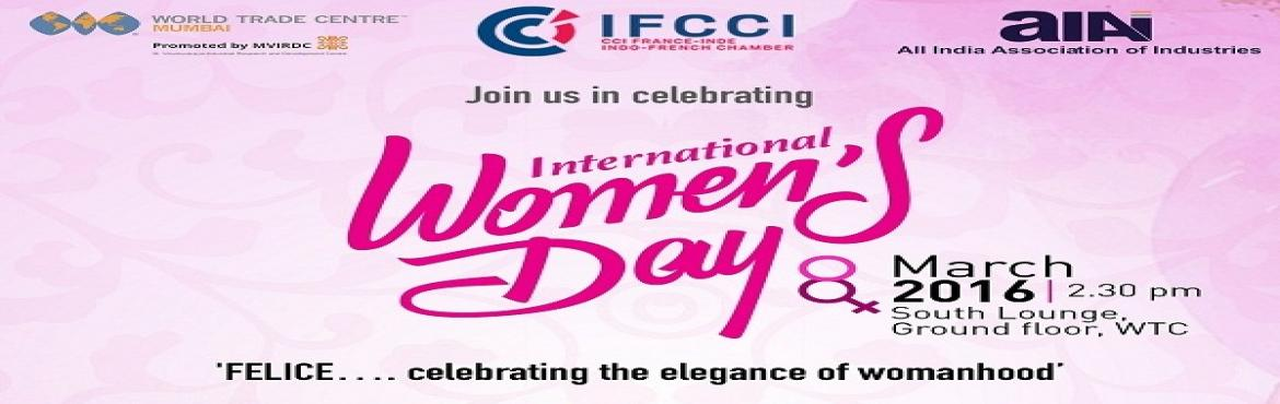 Book Online Tickets for FELICE : Clebrating the elegance of woma, Mumbai.         Join us in celebrating the International Women\'s Day     \