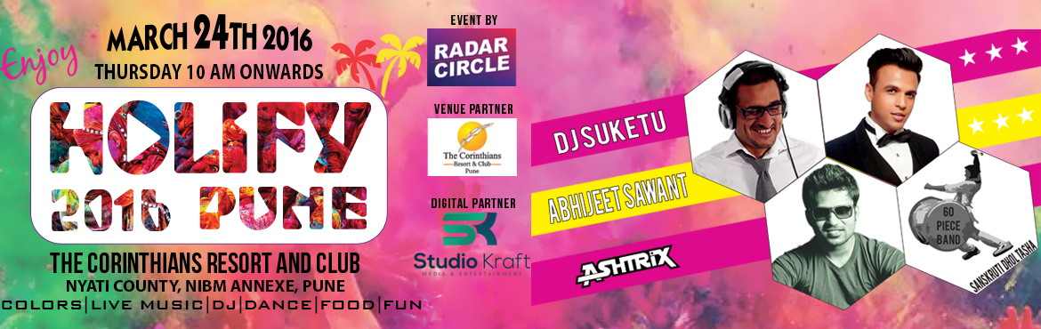 Book Online Tickets for Holify 2016, Pune.   This Holi come to \'\'Holify.\'\'The happiest Holi celebration in Pune.Come celebrate the coming of spring, the joy of friendship, happiness and love with us at the Five Star destination, The Corinthians Resort and Club.Take the opportunity to