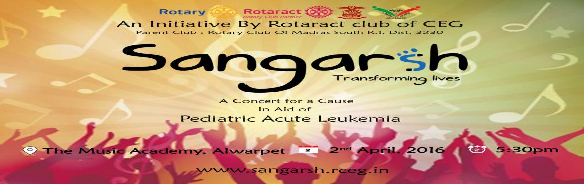 Book Online Tickets for Sangarsh, Chennai. SANGARSHis theannual fund raising musical concertorganised by theRotaract club of College Of Engineering, Guindy, Anna University, Chennai. Since its humble inception in 2003, Sangarsh is focussed at aiding the needy sections