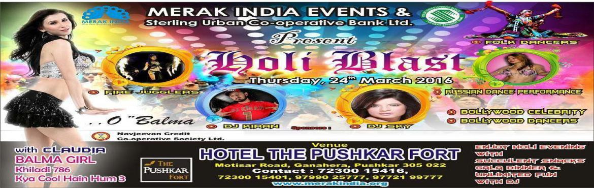 Book Online Tickets for HOLI BLAST, Pushkar. HOLI BLAST 24th March 2016 AT  PUSHKAR (HOTEL-PUSHKAR FORT) Events Highlights: Bollywood Celebrity Performance Russian Dancers Folk Dancers Fire Jugglers Dj sky & Kiran Gala Dinner  Get ur Passes contact 72300-15416 www.merakindia.org