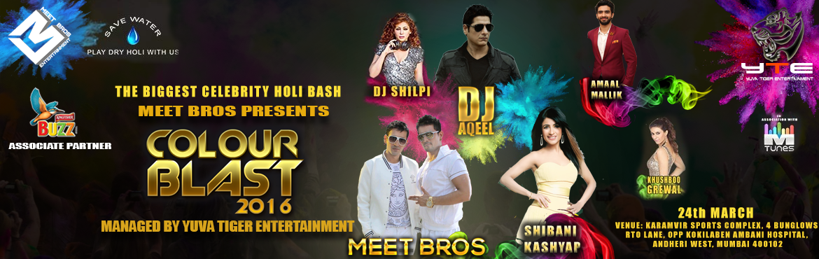 Book Online Tickets for Colour Blast 2016 at Karmveer Sports Clu, Mumbai. Colourblast 2016 The biggest Celebrity Holi Bash with Meet Bros, Amaal Malik, Shibani Kashyap, DJ Aqeel, DJ Shilpi & Many More Bollywood Celebs .... TV Stars ..... Enjoy the Best of Music, Bollywood & International Genres.Have a Blast @ Colou