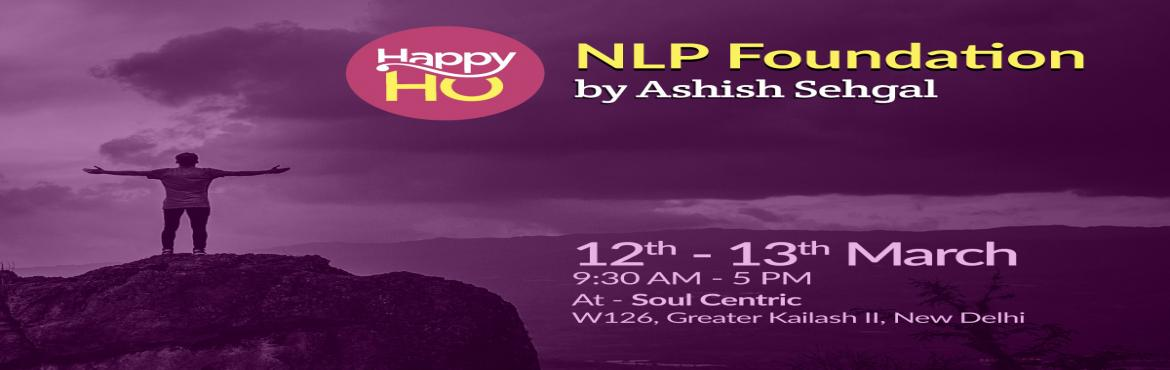 Book Online Tickets for NLP Foundation by Ashish Sehgal, NewDelhi. A Weekend NLP Foundation Program  Awaken Joy – A 2 days journey full of experiences, learning and more. An experiential NLP Foundation Program that take you to a journey inside your own mind, where you not only become much more aware of you own
