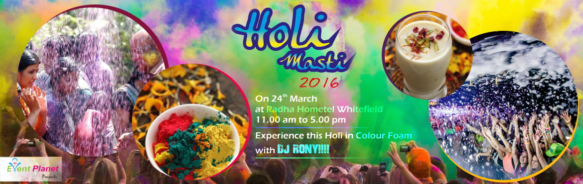Book Online Tickets for Holi Masti 2016, Bengaluru. Want to have unique Holi experience of a lifetime??? Play Holi in colour foam, Rain dance, water Ballons, Dhol, best music With DJ RONY! @ Radha Hometel Opposite SAP Labs, Whitefield. What else you need if you have complementary drink and c