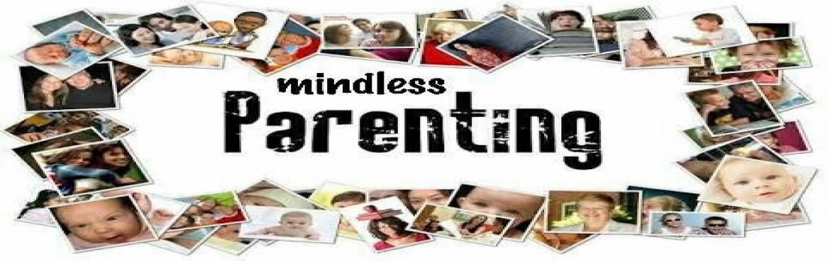 Book Online Tickets for  Mindless parenting, Hyderabad.  Mindless Parenting - is a journey to explore the needs, powers and potentialities experienced during childhood and how those ripple through life. An open forum to query into the true nature of the role of a parent. An account of how ordi