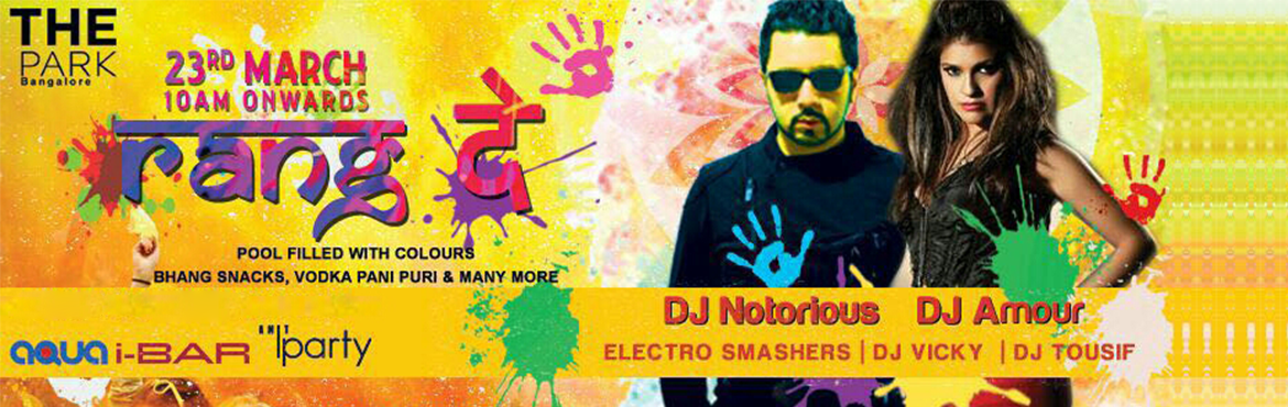 Book Online Tickets for RANG DE  2016, Bengaluru. India\'s best Bollywood Producer/DJ Notorious and sizzling hot female DJ Amour along with Bangalore\'s fav duo DJ Electro Smashers & more! its gonna be massive.   *Swimming Pool *Bhang Snacks *Colors *Live Dhol *Live Chat Counte