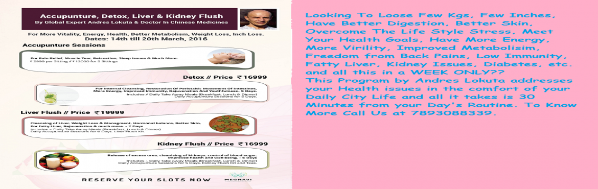 Book Online Tickets for Liver Flush, Accupunture, Detox, Kidney , Hyderabad.   Looking for Few Kgs Weight Loss? Some Inch Loss?Are you looking for Better Health? Have you been Socializing a Lot? Too many late Nights? Lack of Exercise Routine? Sleep issues? Constant Body Pains and Aches? Lack of Virility? Sluggish Metabolism?