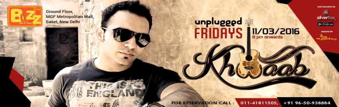 Unplugged Fridays with Khwaab LIVE at Buzz - Saket