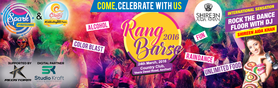 Book Online Tickets for Rang Barse 2016 at Country Club Andheri, Mumbai. Rang Barse 2016 at Country Club Andheri   This Holi bring your friends and family to Rang Barse 2016 on 24th March at Country Club to have a Blasting Holi. For music we have DJ Shireen, 3 known DJ\'s and a band performing for the day.