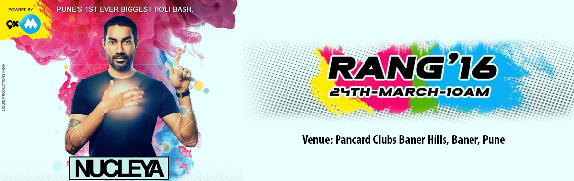 Book Online Tickets for RANG 2016 WITH NUCLEYA @ PAN CARD CLUB, Pune. Holi hai....!! \