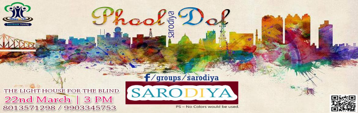 """Book Online Tickets for SARODIYA PHOOL DOL, Kolkata. """"SARODIYA""""- facebook Family will Celebrate the """"Dol Utsav"""" on 22nd March 2016 (Tuesday) from 3.00pm to 5.00pm, with Flowers (PHOOL DOL) with the children's of """"THE LIGHT HOUSE FOR THE BLIND"""" School. Your pres"""