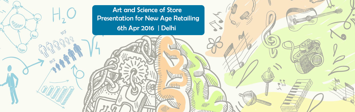 Art and Science of Store Presentation for New Age Retailing