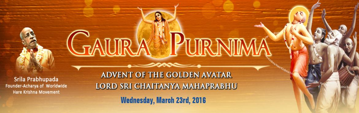 Book Online Tickets for Gaura Purnima, Hyderabad. Sri Gaura Purnima                         Gaura Purnima is the auspicious appearance day of Sri Chaitanya Mahaprabhu (who is also known as Gauranga due to His golden complexio