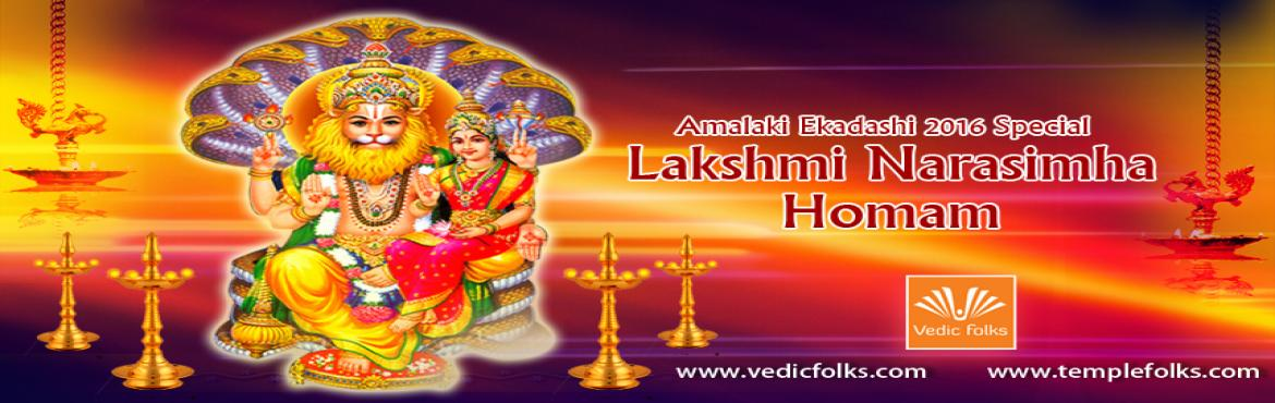 "Book Online Tickets for Lakshmi Narasimha Homam, Chennai. Amalaki Ekadashi Special Lakshmi Narasimha Homam:  Live webcast: March 19th @6.00AM – 9.00AM IST  Vedicfolks Performing Lakshmi Narasimha Homam on the auspicious day of ""Amalaki Ekadashi – The day of Lord Vishnu"" for getting j"