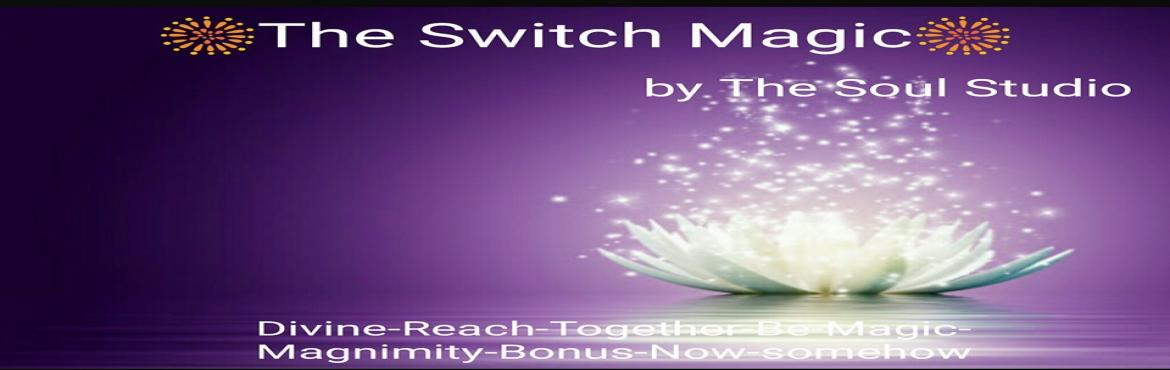 Book Online Tickets for The Switch Magic - The Mysicism of Switc, Mumbai. The Soul Studio Presents,                                                           The Switch Magic- Swi