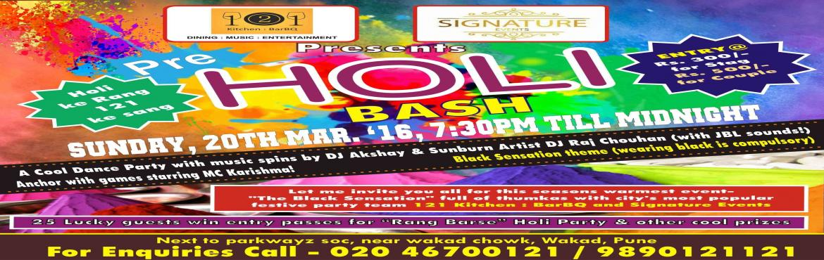 Book Online Tickets for Early Holi Party 2016 in Wakad @121 Kitc, Pune. Holi is a time for vibrant colours and refreshing festive spirits. An Early Holi Party is even better. This is why 121 Kitchen : BarBQ in association with Signature Events brings you a whole new experience in the festival of colours. Enjoy aweso
