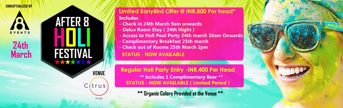 Book Online Tickets for After8 Holi Festival, Pune. Single Occupancy - INR.2400 which includes ( 24th Check in - Holi Party Entry - 25th Breakfast and check out by 2pm ) Double Occupancy-INR.2400 which includes ( 24th Check in - Holi Party Entry - 25th Breakfast and check out by 2pm ) Triple Occupancy