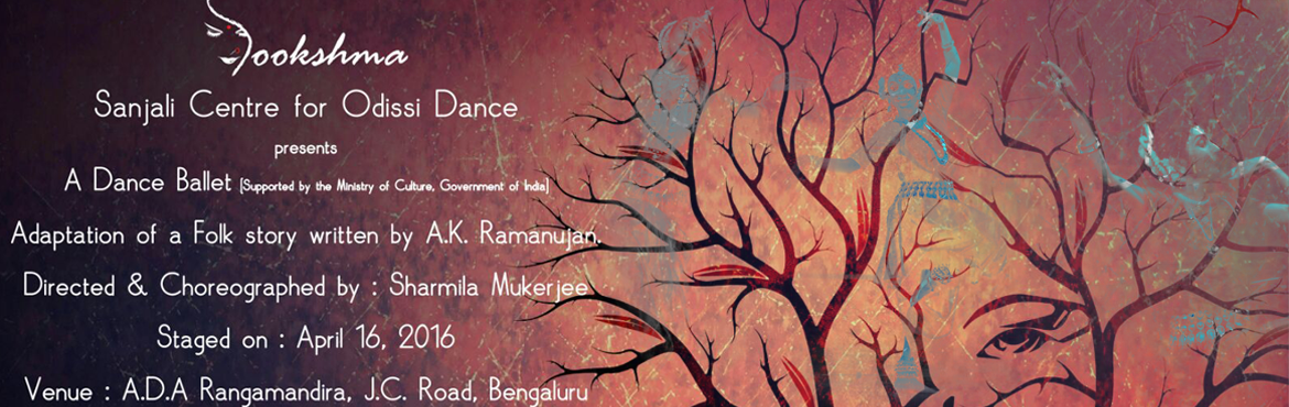 Book Online Tickets for Sookshma by Sanjali Center for Odissi Da, Bengaluru. Sookshma is a presentation in Odissi Dance by the Sanjali Dance Ensemble based on a short story from A K Ramanujan's collection of folk stories from India. A beautiful young girl, A wondrous boon, A flowering tree.  The anchoring roots del