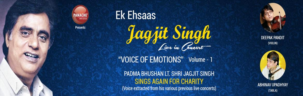 Book Online Tickets for Jagjit Singh Live in Concert , NewDelhi. In the advent of hearing great voices live, the organizer has presented live concerts of all leading artists in the past. This year, on the 75th birth anniversary of Ghazal King Jagjit Singh, Ek Ehsaas Concerts presents \'Jagjit Singh Live\'.  Voices