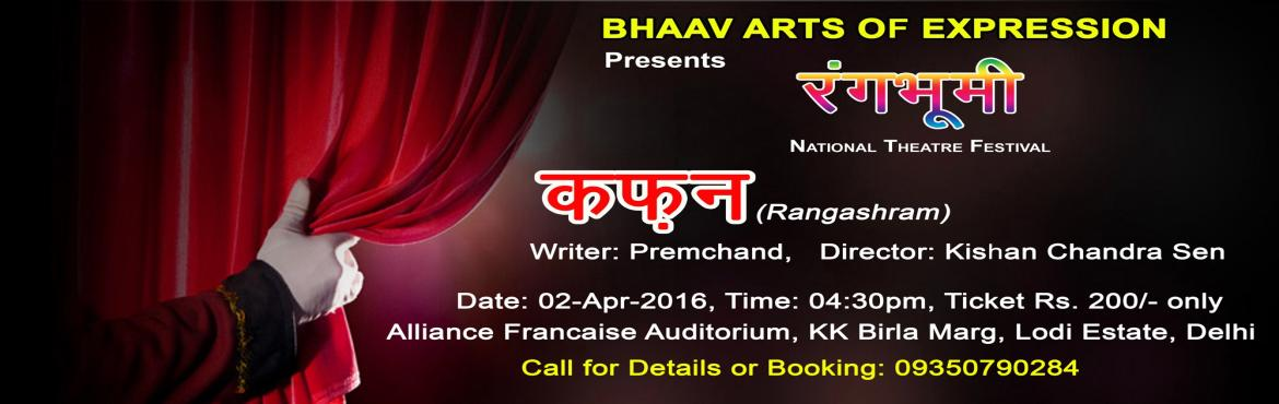 Book Online Tickets for Rangbhoomi Presents Kafan, Theatre Play, NewDelhi. BHAAV ARTS OF EXPRESSION Presents RANGBHOOMI, National Theatre Festival 2016 Kafan by Rangashram: This play is about a low-caste father and his son are poor labourers in a village. An emergency occurs when the son\'s wife dies while giving