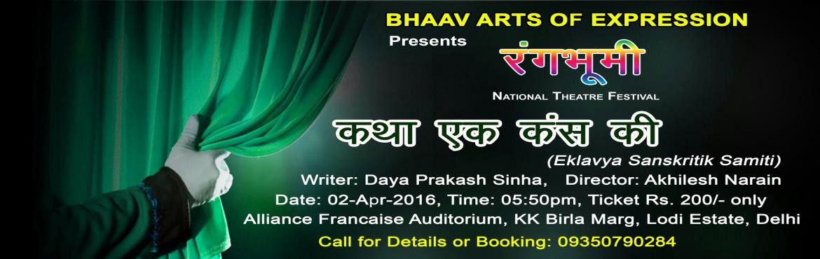 "Book Online Tickets for Rangbhoomi Presents Katha Ek Kans Ki, Th, NewDelhi. BHAAV ARTS OF EXPRESSION Presents RANGBHOOMI, National Theatre Festival 2016 Katha Ek Kans Ki by Eklavya Sanskritik Samiti: The ""King of Mathuraa"" is a reinterpretation of a well-known Indian mythological tale in contempora"