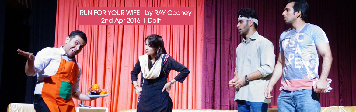 Book Online Tickets for RUN FOR YOUR WIFE, NewDelhi. 3 Bells Productions WITH  special arrangement with Samuel French Ltd.  presents(19th Show of our Super Hit Production in Delhi/NCR)RUN FOR YOUR WIFE - by RAY Cooney  This laughter riot is about a Delhi Taxi driver, Pammi (Parminde
