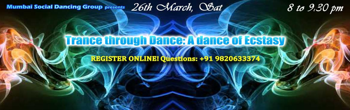 Book Online Tickets for Trance through Dance: A dance of ecstasy, Mumbai. Tell me about this session: Answers: The session is divided into 4 parts: a) Stillnessb) Score/theme of \