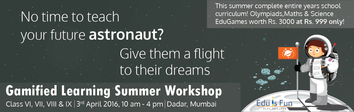 Book Online Tickets for Gamified Learning Summer Workshop (Grade, Mumbai. Who are We ? Eduisfun is an Edutech venture based out in Mumbai, founded by IIT-IIM Alums. We make learning fun, easy and accessible to everyone through games. Across the globe over 10,000+ users are reaping benefits of our edugames for learning and