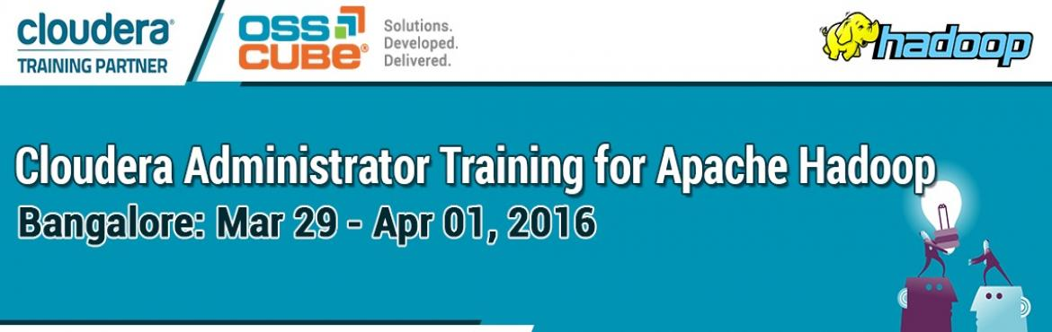 Book Online Tickets for OSSCube brings Cloudera Administrator Tr, Bengaluru. If you\'re a Hadoop enthusiast, OSSCube is offering you a great opportunity. You are invited to the \'Cloudera Administrator Training for Apache Hadoop\', in Bangalore from 29th Mar to 1st Apr 2016. This four day hands-on training lead by a certified