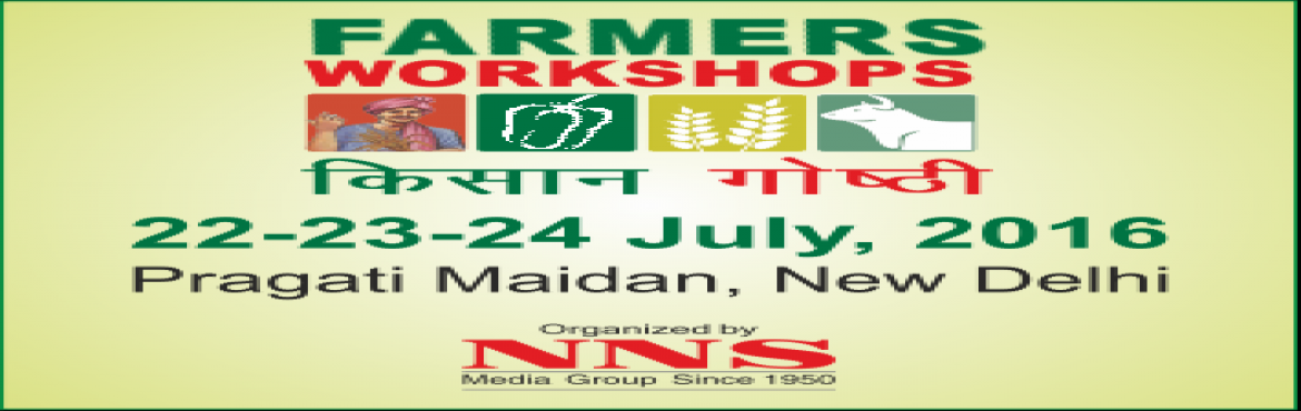 Book Online Tickets for Farmers Workshop 2016, NewDelhi. Farmer's Workshop 2016 22-23-24 July, 2016 Pragati Maidan, New Delhi  The 'Farmers Workshops' are being organized concurrently with the International Agriculture & Horti Expo, the premier exhibition with focus on advanceme