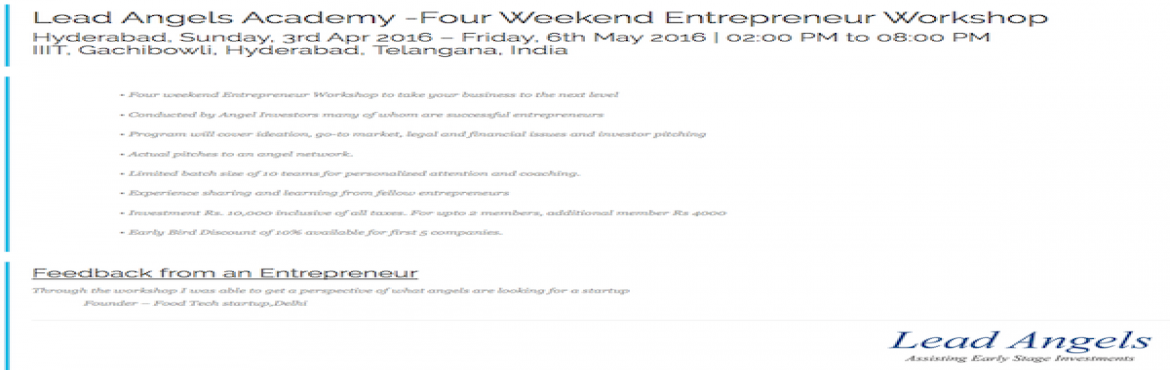 Book Online Tickets for Lead Angels Academy -Four Weekend Entrep, Hyderabad.  Four Weekend Entrepreneur Workshop to take your business to the next level - Conducted by Angel Investors many of whom are successful entrepreneurs - Program will cover ideation, go-to market, legal and financial issues and investor pitchi