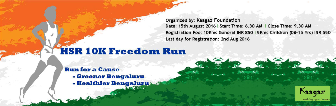 Book Online Tickets for HSR 10K Freedom Run at HSR Layout, Bengaluru. Kaagaz Foundation (an NGO) is organizing the 4th  Edition of HSR 10K Freedom Run. This is a charity event with two important objectives, awareness & campaign for Greener & Healthier Bangalore. We firmly believe that greater citizen parti