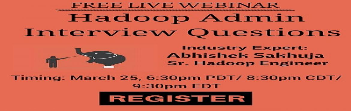 Book Online Tickets for Free Live Webinar: Hadoop-Admin Intervie, Bengaluru. DeZyre bring to you a free live webinar, where our industry expert will discuss with you interview questions that are being asked for Hadoop admin jobs. This will be a 60 minutes interactive webinar, with 20 minutes of Q&A session. Join this