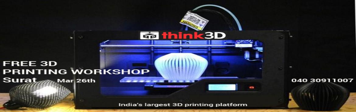 Book Online Tickets for Free 3D Printing Workshop - Surat, Surat. think3D is conducting a free 3D printing workshop in Surat, Gujarat on Mar 26th, 2016. This workshop is for all those inquisitive about 3D printing technology. There will be a live demo of 3D printer in action. The session is conducted at H
