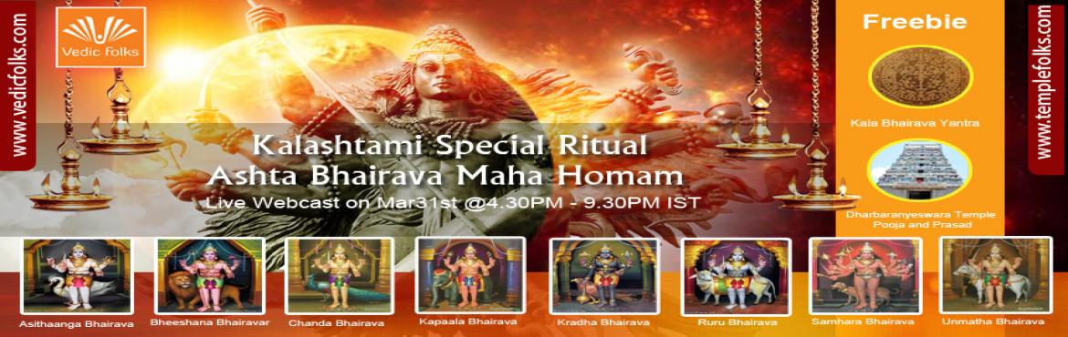 Book Online Tickets for Ashta Bhairava Maha Homam on Kalashtami, Chennai. Ashta Bhairava Maha Homam - Group Fire Ritual  Live Webcast Scheduled on Mar 31st, 2016 Thursday @4.30PM - 9.30PM IST  An all-night vigil is observed on Bhairava Ashtami with prayers, worship and tales of Bhairava, Shiva and Parvati being told. Bhair