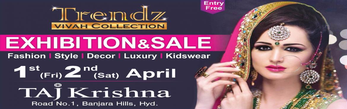 Book Online Tickets for Trend vivah collection, Hyderabad. Trendz Vivah Collection-Lifestyle Exhibition Three days show Start from 1st and 2nd ,April,2016 (Taj Krishna, Banjara hills - 9.00 am to 9.00pm).                   TRENDZ VIVAH COLLECTION, an Exh