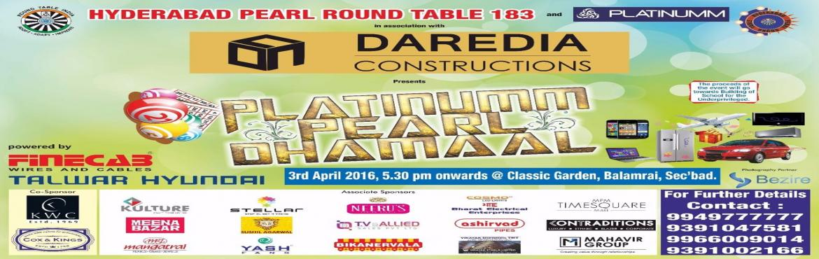 Book Online Tickets for PLATINUMM PEARL DHAMAAL TAMBOLA, Secunderab. Hyderabad Pearl Round Table 183 And Platinumm Group In association with Daredia Constructions Presents PLATINUMM PEARL DHAMAAL on 3rd April Sunday 5:30 PM onwards @ Classic Gardens (Air-conditioned Hall) The donor passes are available:Couple - 2000/-