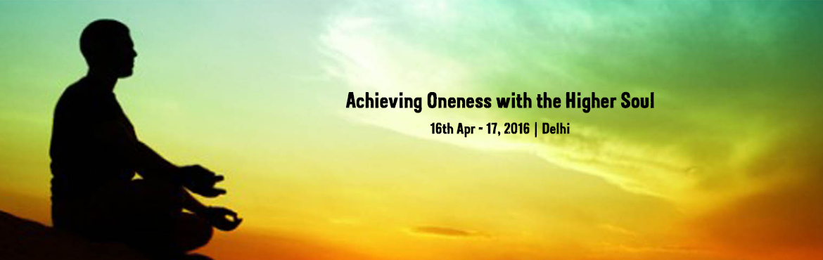 Book Online Tickets for Achieving Oneness with the Higher Soul , NewDelhi. have you ever wondered where you came from ? About the purpose of life ? What am I here for ? Or the most asked question, Who Am I ? If you are looking for answers to any of these questions, and are ready for truth coming from beyond the mind, from t