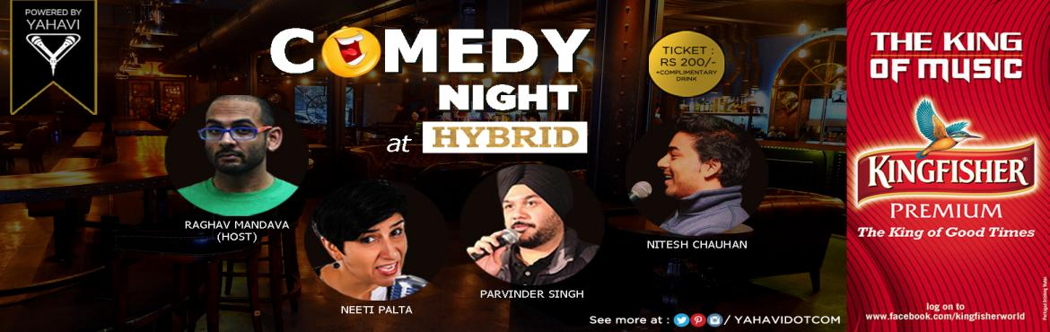 Book Online Tickets for Standup Comedy at Hybrid, New Delhi, NewDelhi. Bump into Hybrid and witness stand-up comedy show for 1hr 30 Min.When you reach home after a full day\'s work at the Office, wouldnt you like to have a few laughs with the Best Comedians.#RaghavMandava #NeetiPalta #ParviderSingh #NiteshChauhan Come,